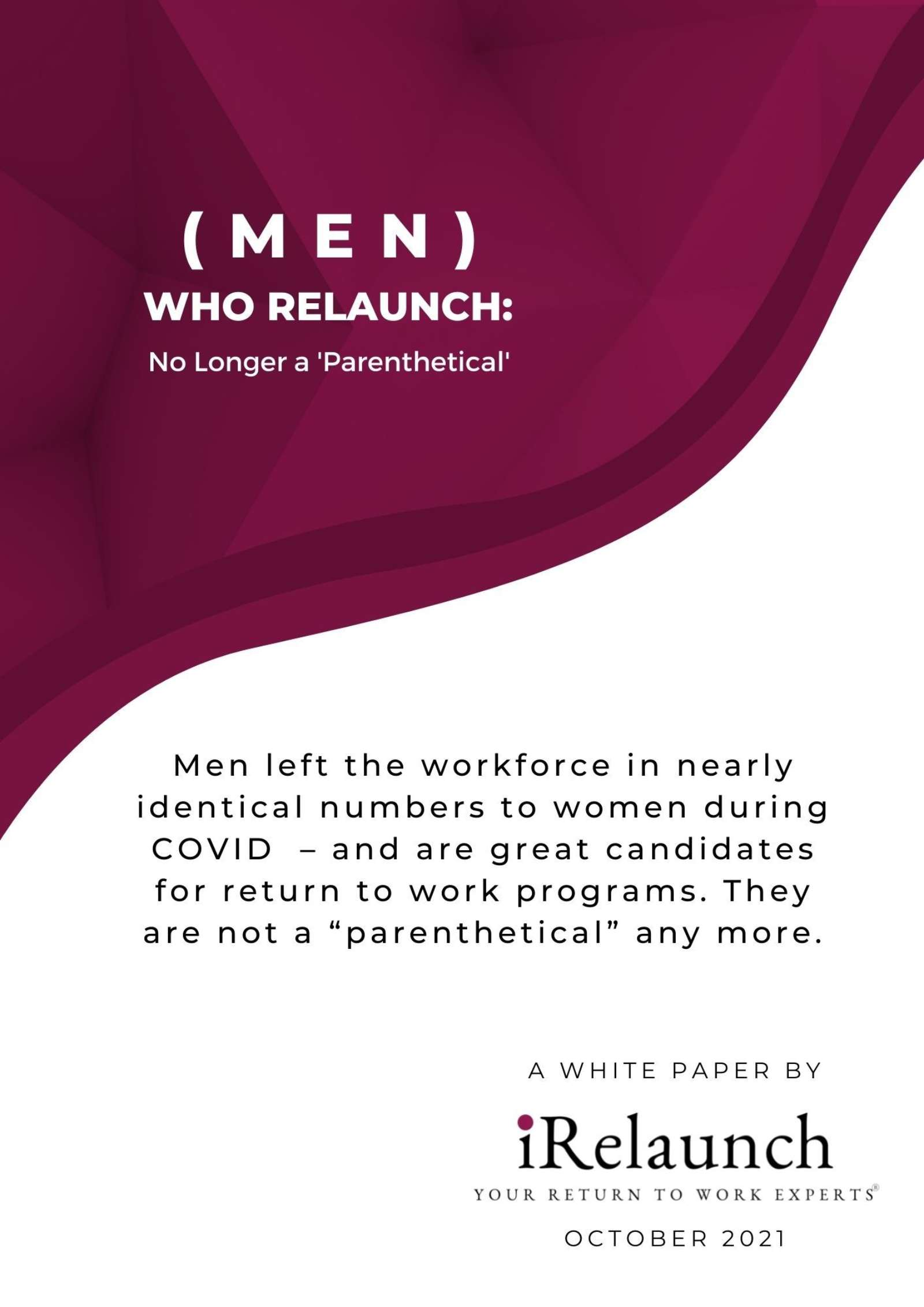 An image of te Cover Page for iRelaunch's October 2021 white paper entitled: (Men) Who Relaunch: No Longer a 'Parenthetical'