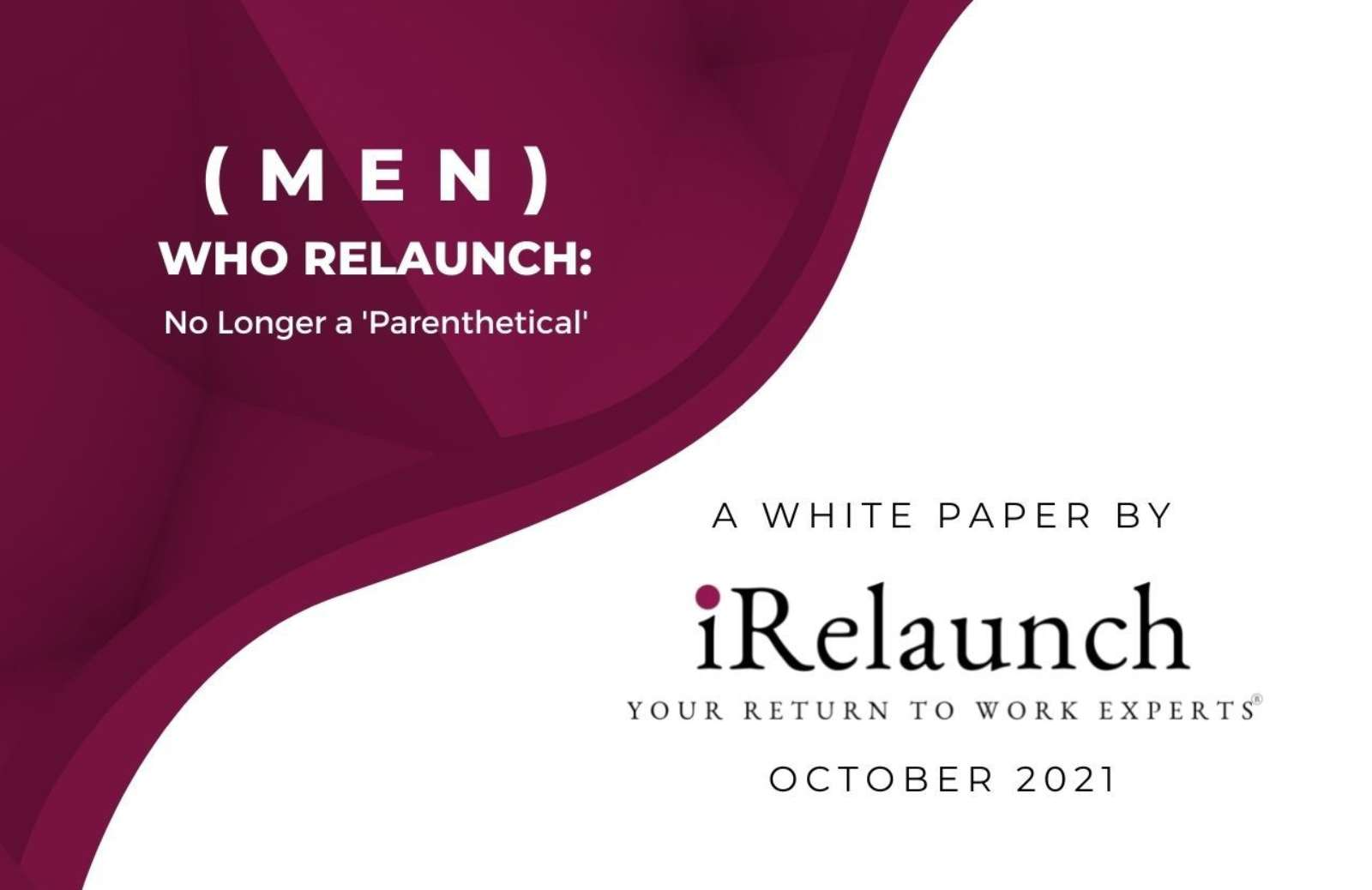 A promotional image for iRelaunch's October 2021 white paper entitled: (Men) Who Relaunch: No Longer a 'Parenthetical'